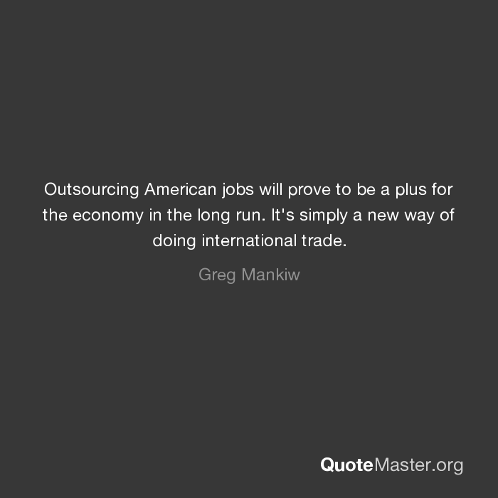 outsourcing of american jobs hurts the An argument pro outsourcing can say that short-term job losses brought on by outsourcing are mitigated in the long run by gains to american workers from consumption growth and free trade in low-wage countries.