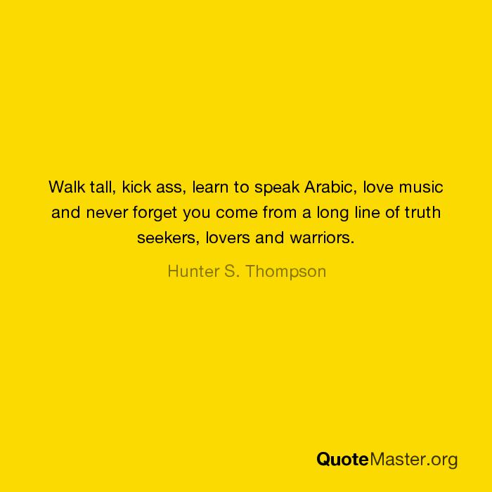 Walk tall, kick ass, learn to speak Arabic, love music and