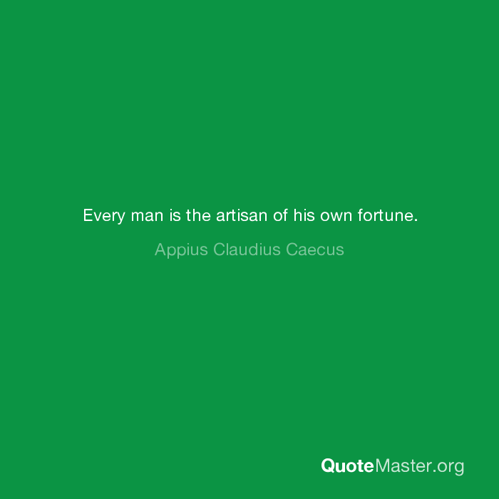 Every Man Is The Artisan Of His Own Fortune Appius Claudius Caecus