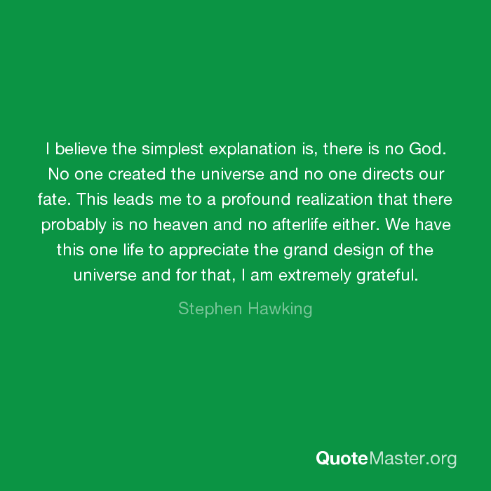 No One Created The Universe And No One Directs Our Fate. This Leads Me To A  Profound Realization That There Probably Is ...