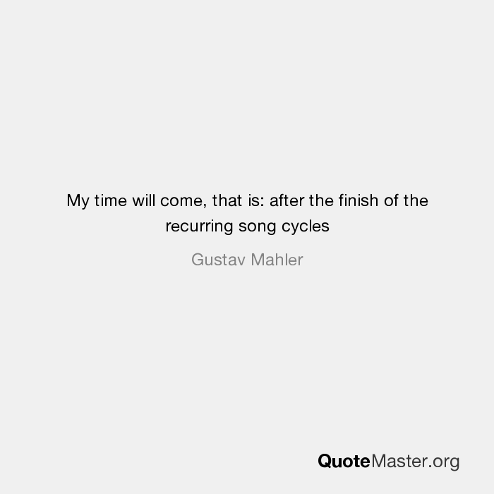 My Time Will Come That Is After The Finish Of The Recurring Song Cycles Gustav Mahler