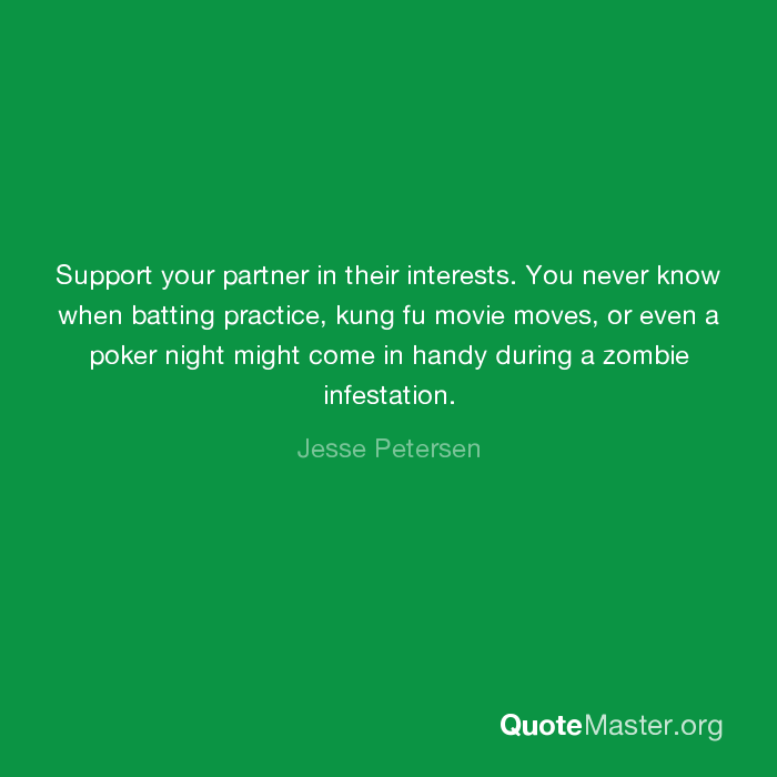 Support Your Partner In Their Interests You Never Know When Batting Practice Kung Fu Movie Moves Or Even A Poker Night Might Come In Handy During A Zombie Infestation Jesse Petersen