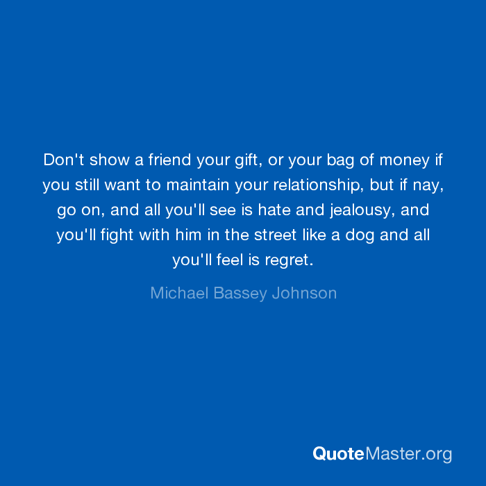 don t show a friend your gift or your bag of money if you still
