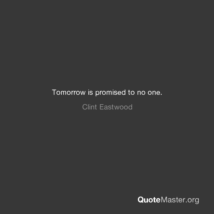 Tomorrow Is Promised To No One Clint Eastwood