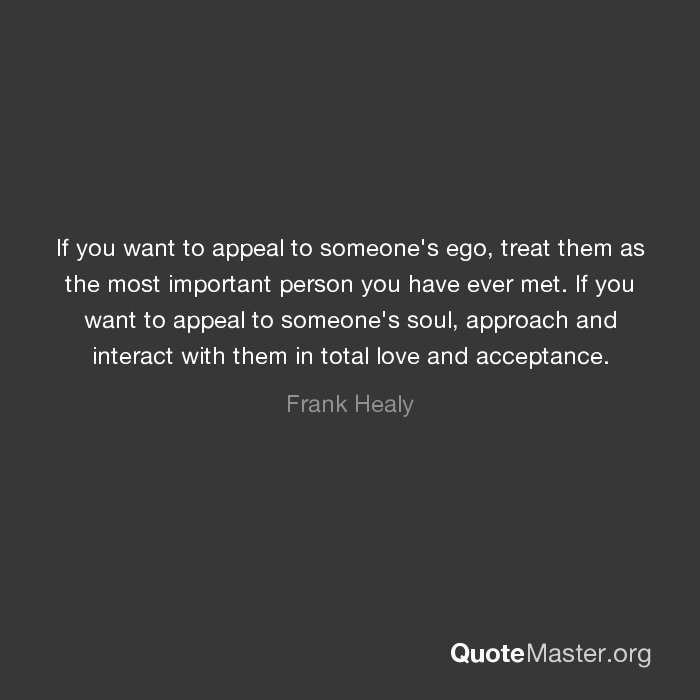 if you want to appeal to someone s ego treat them as the most