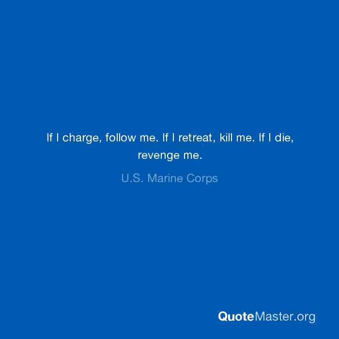 If I Charge Follow Me Retreat Kill Revenge U S Marine Corps