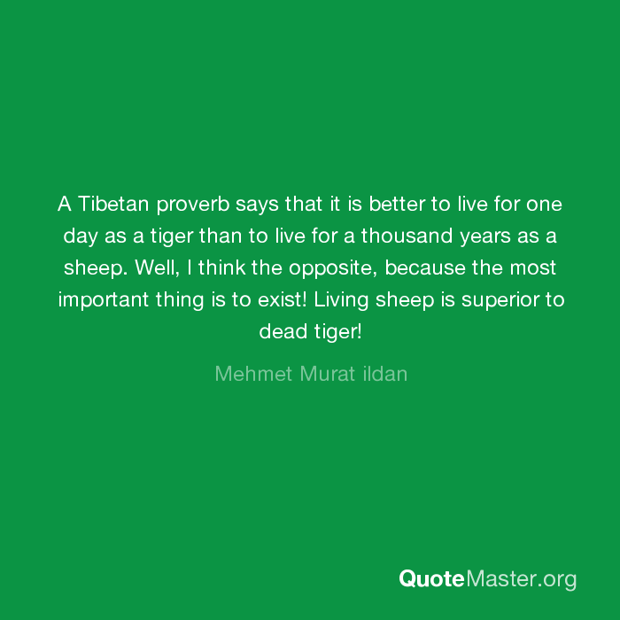 a tibetan proverb says that it is better to live for one day as a