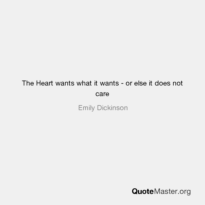 The Heart Wants What It Wants Or Else It Does Not Care Emily Dickinson