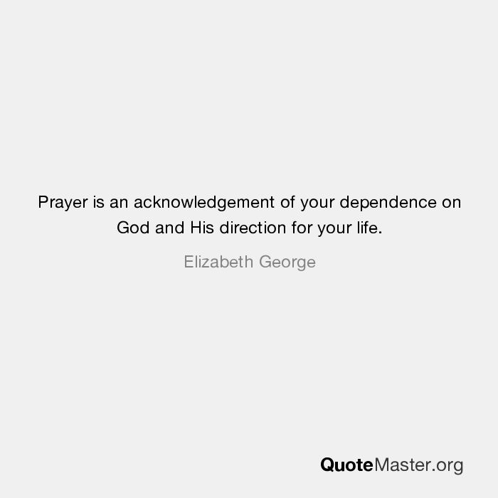 Prayer is an acknowledgement of your dependence on god and his prayer is an acknowledgement of your dependence on god and his direction for your life jim george altavistaventures Images