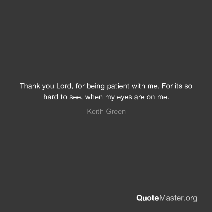 You patient with me being thank for Thank you