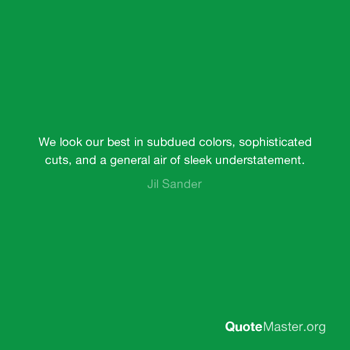 we look our best in subdued colors sophisticated cuts and a general air of sleek understatement jil sander quote master