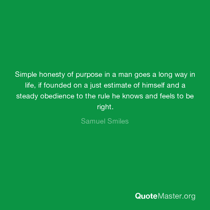 Simple Honesty Of Purpose In A Man Goes A Long Way In Life If
