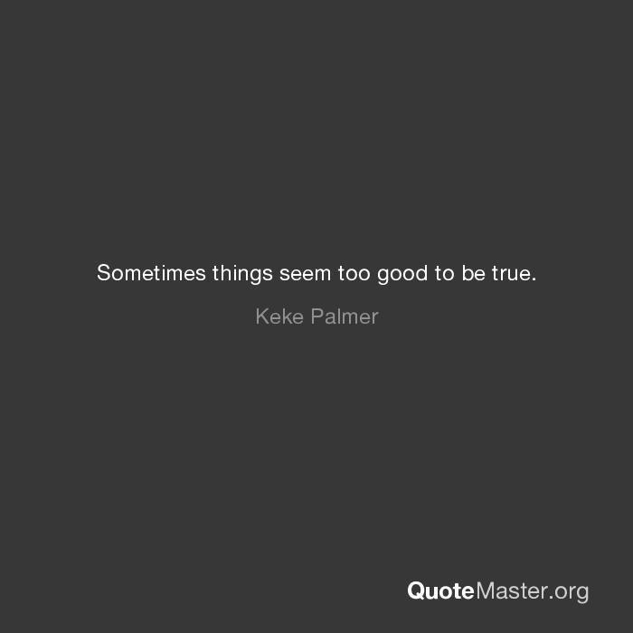 Sometimes Things Seem Too Good To Be True Keke Palmer