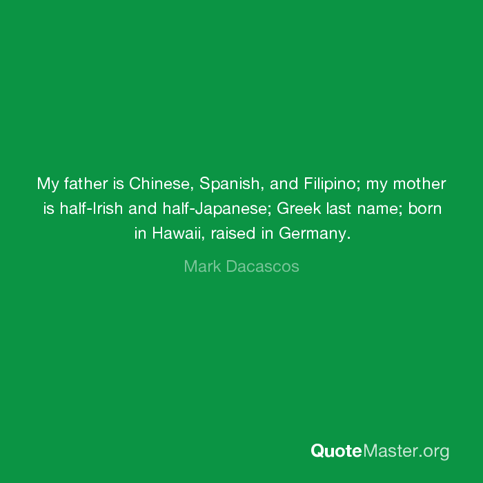 My father is Chinese, Spanish, and Filipino