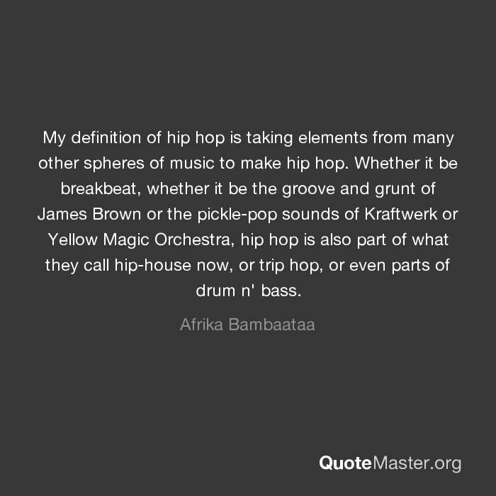 My definition of hip hop is taking elements from many for Define house music