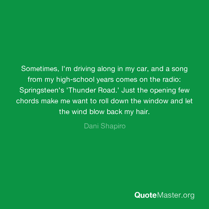 Sometimes, I\'m driving along in my car, and a song from my high ...