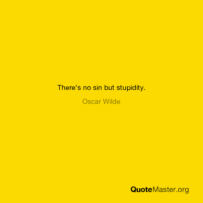 Theres No Sin But Stupidity Oscar Wilde