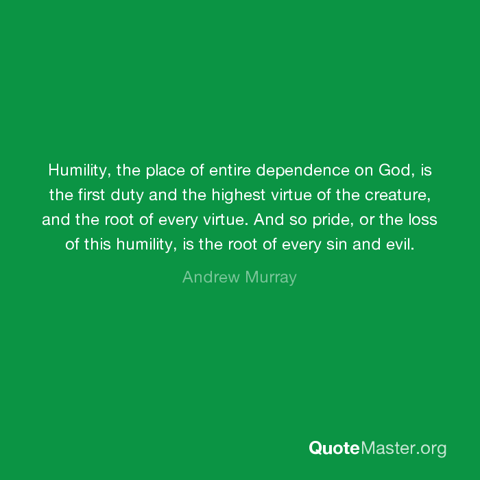 Humility The Place Of Entire Dependence On God Is The First Duty