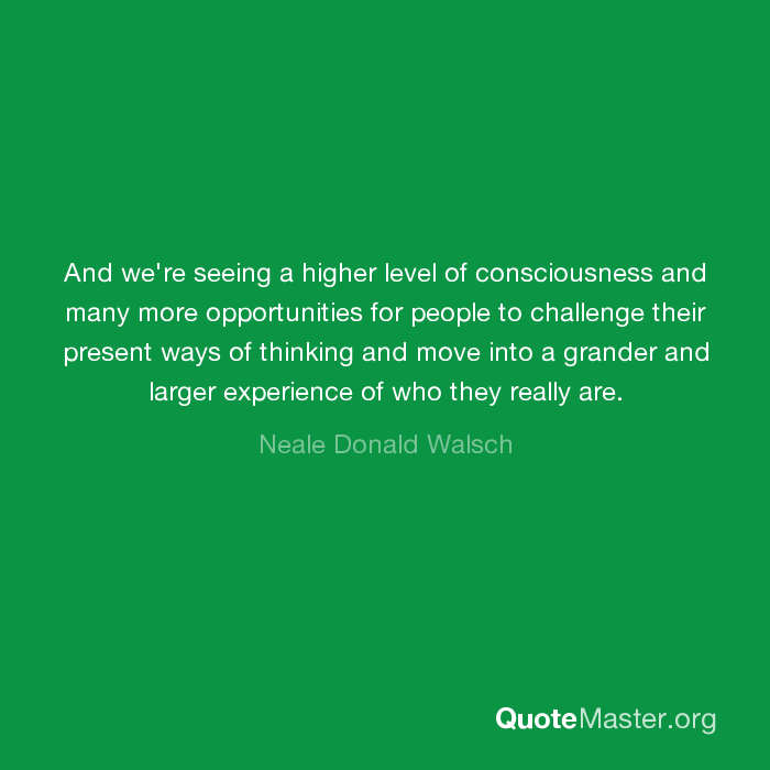 And Were Seeing A Higher Level Of Consciousness And Many More
