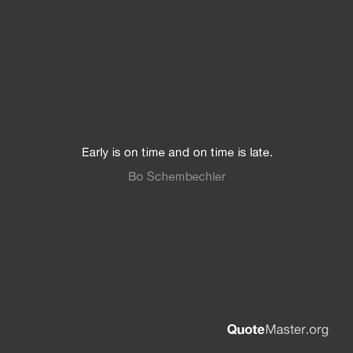 Early Is On Time And On Time Is Late Bo Schembechler