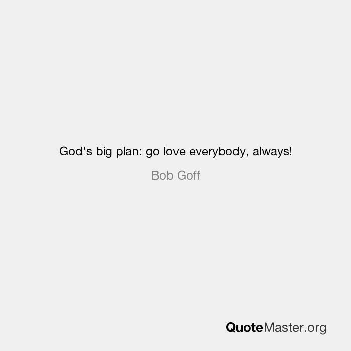 Gods Big Plan Go Love Everybody Always Bob Goff