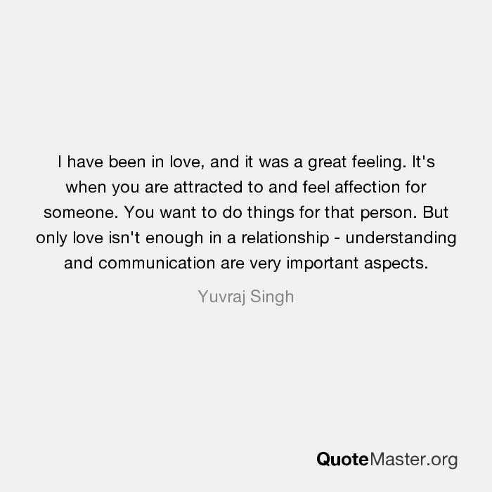 I have been in love, and it was a great feeling. It\'s when ...