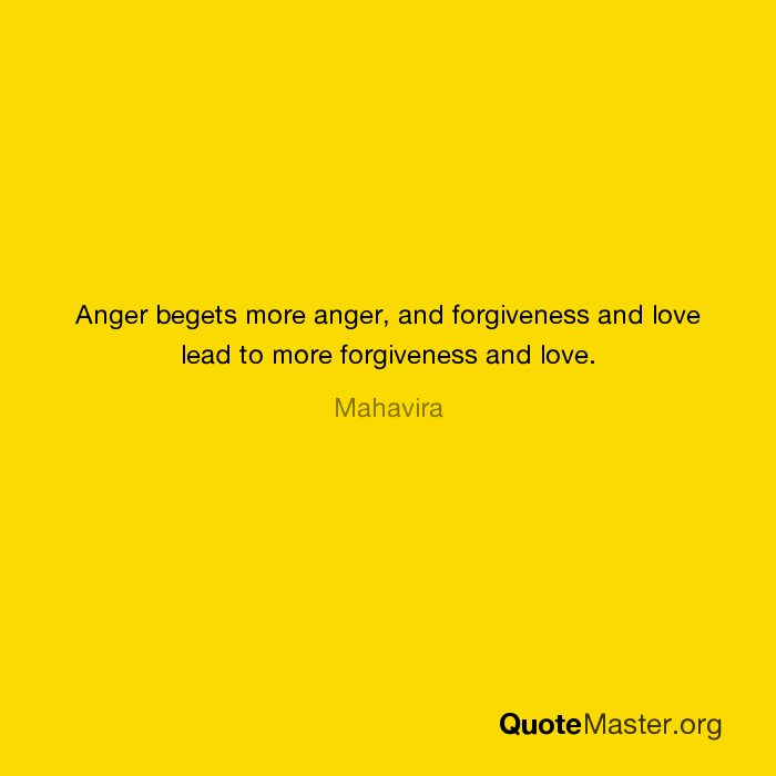 Bon Anger Begets More Anger, And Forgiveness And Love Lead To More Forgiveness  And Love. Mahavira