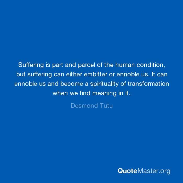 Suffering is part and parcel of the human condition, but suffering