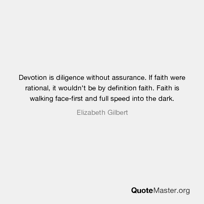 Devotion is diligence without assurance. If faith were rational, it ...