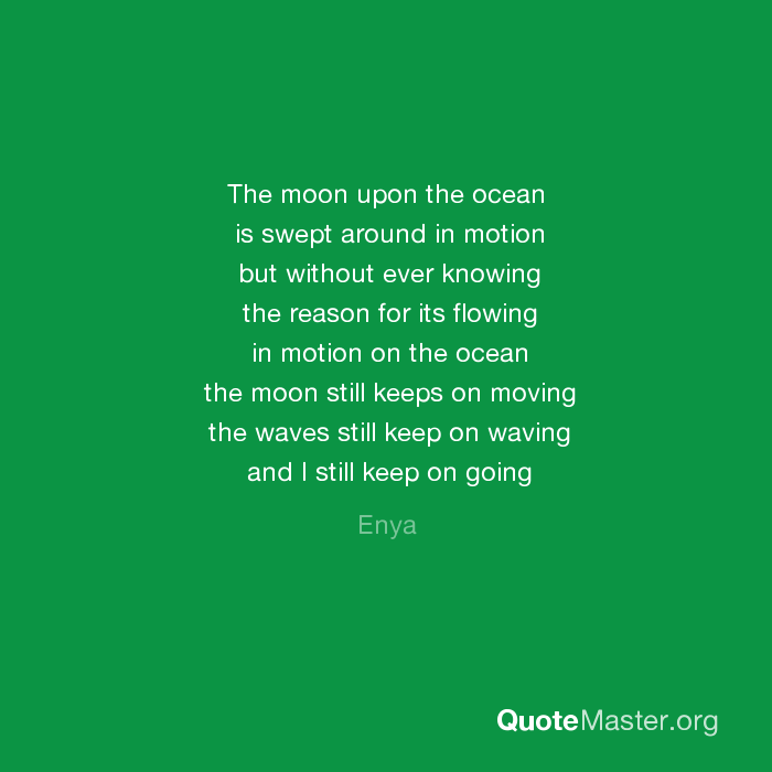 The Moon Upon The Ocean Is Swept Around In Motion But Without Ever