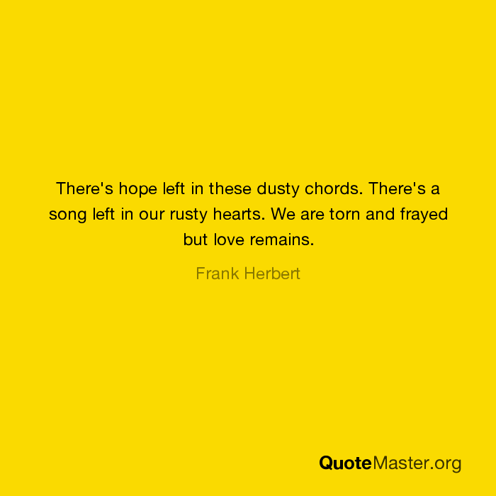 There\'s hope left in these dusty chords. There\'s a song left in our ...