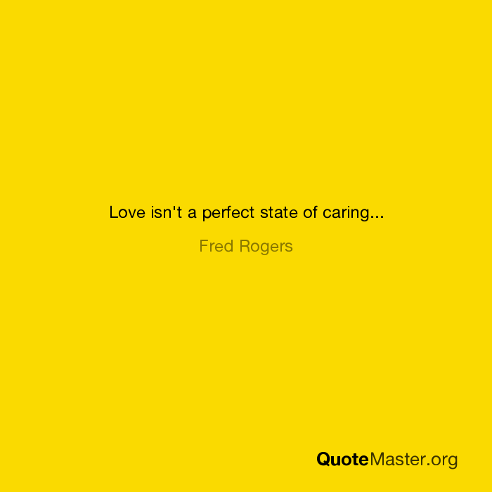 Love Isn T A Perfect State Of Caring Fred Rogers