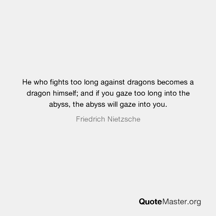 He Who Fights Too Long Against Dragons Becomes A Dragon Himself And