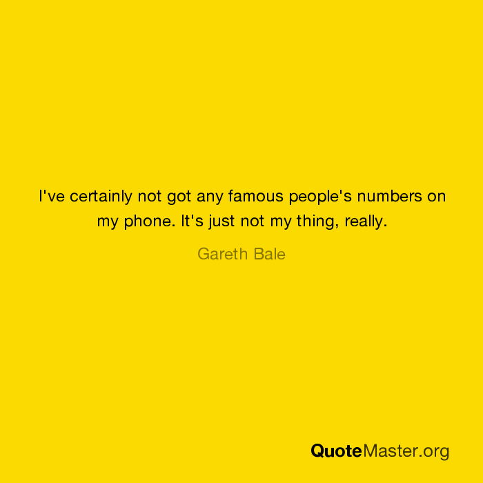 I've certainly not got any famous people's numbers on my