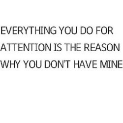 Quotes about Being attention seeking (20 quotes)