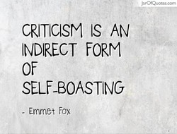 JarOfQuotes.com  CRITICISM IS AN  INDIRECT FORM  SELF-BOASTING  - Emmet fox