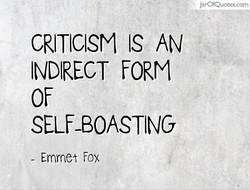 JarOfQuotes.com  CRITICISM IS AN  INDIRECT FORM  SELF-BOASTING  - Emmet fox