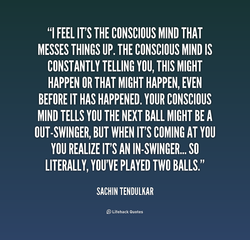 Quotes about Conscious Mind (120 quotes)